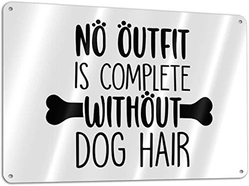 XIEXING No Outfit is Complete Without Dog Hair Aluminum Sign, Home Decor,Wall Art Sign 11.8x7.9 Inches