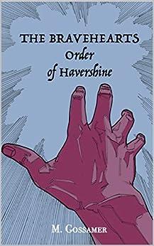 The Bravehearts: Order of Havershine: Book 1 by [M. Gossamer, Logan Roth]
