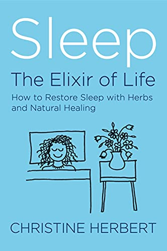 Sleep, the Elixir of Life: How to restore sleep with herbs and natural healing (English Edition)