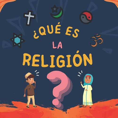¿Qué es la Religión?: Libro Islámico para niños musulmanes que describe las Religiones Abrahámicas divinas