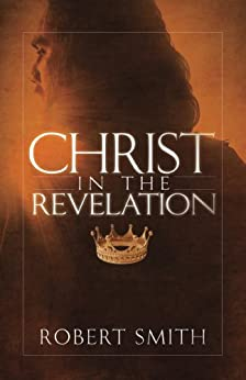 Christ in the Revelation by [Robert Smith]