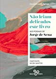 Não leiam delicados este livro: 100 poemas de Jorge de Sena