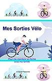 Mes Sorties Vélo: Pour me maintenir en forme en solo, avec mes enfants et ma famille | un carnet pour bien préparer mes sorties et pour se souvenir des sorties | le plaisir à vélo