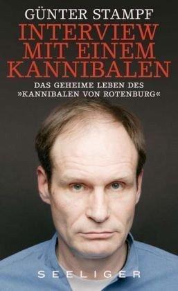 Interview mit einem Kannibalen: Das geheime Leben des Kannibalen von Rotenburg