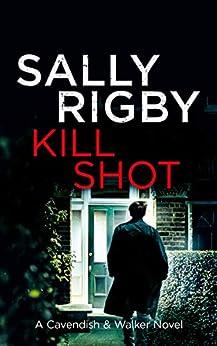 Kill Shot: A Cavendish & Walker Novel - Book 10 by [Sally Rigby]