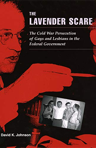 Compare Textbook Prices for The Lavender Scare: The Cold War Persecution of Gays and Lesbians in the Federal Government  ISBN 9780226401904 by Johnson, David K.