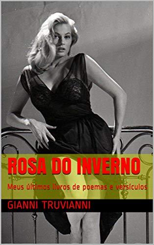 Rosa Do Inverno: Meus últimos livros de poemas e versículos