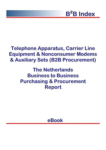 Telephone Apparatus, Carrier Line Equipment & Nonconsumer Modems & Auxiliary Sets (B2B Procurement) in the Netherlands: B2B Purchasing + Procurement Values (English Edition)