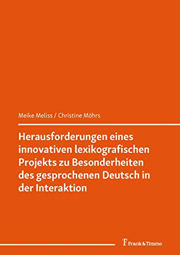 Herausforderungen eines innovativen lexikografischen Projekts zu Besonderheiten des gesprochenen Deutsch in der Interaktion: (Germanistik im Umbruch – ... und DaF) (Germanistik International 7)