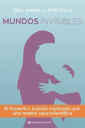 Mundos invisibles: El Espectro Autista explicado por una madre neurocientífica: 5 (Actualidad)