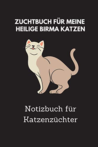 Zuchtbuch für meine Heilige Birma Katzen: 6x9 Notizbuch für über 50 Eintragungen, alle Nachwüchse und Kreuzungen Ihrer Katzen im Blick, ideales Buch für Katzenzüchter, auch als Geschenk geeignet
