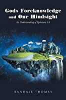 Gods Foreknowledge and Our Hindsight: An Understanding of Ephesians 1:4