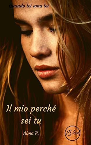 Il mio perché, sei tu (Quando lei ama lei) (Italian Edition)