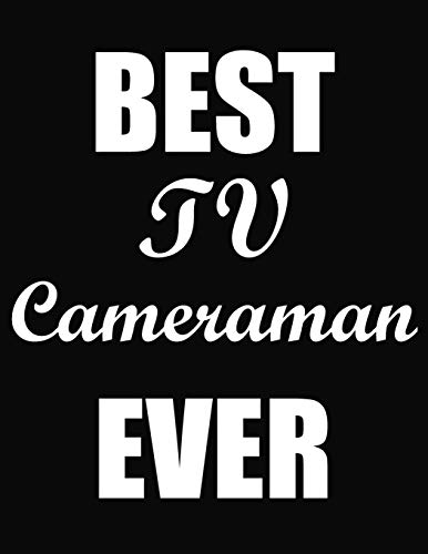 Best TV Cameraman Ever: Funny Blank Line TV Cameraman Notebook (8.5 X 11 - 110 Blank Pages)