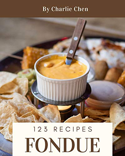 123 Fondue Recipes: Enjoy Everyday With Fondue Cookbook!