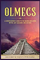 Olmecs: A Comprehensive Guide to the Olmecs Including Myths, Art, Religion, and Culture