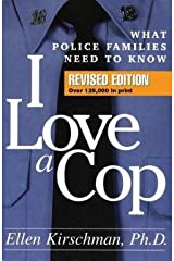 Ellen Kirschman: I Love a Cop : What Police Families Need to Know (Hardcover - Revised Ed.); 2006 Edition Hardcover