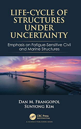 Life-Cycle of Structures Under Uncertainty: Emphasis on Fatigue-Sensitive Civil and Marine Structure