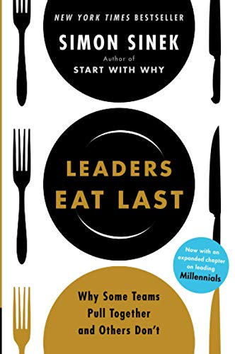 Compare Textbook Prices for Leaders Eat Last: Why Some Teams Pull Together and Others Don't Reprint, Revised Edition ISBN 9781591848011 by Sinek, Simon