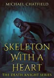 Skeleton with a Heart: A light Humour filled Epic Power Fantasy Series (Death Knight Book 1)