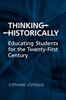 Thinking Historically: Educating Students for the Twenty-First Century