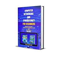Computer Networking and Cybersecurity for Beginners: Collection of two Books: Computer Networking Beginners guide and Network Security Front Cover