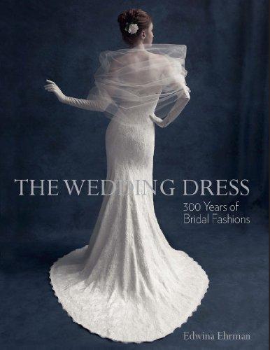 The Wedding Dress: 300 Years of Bridal Fashions