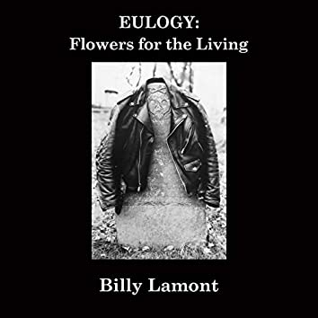 Eulogy: Flowers for the Living