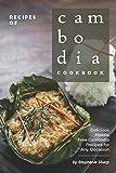 Recipes of Cambodia Cookbook: Delicious Hassle Free Cambodia Recipes for Any Occasion