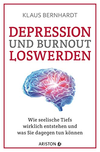 Depression und Burnout loswerden: Wie seelische Tiefs wirklich entstehen, und was Sie dagegen tun können