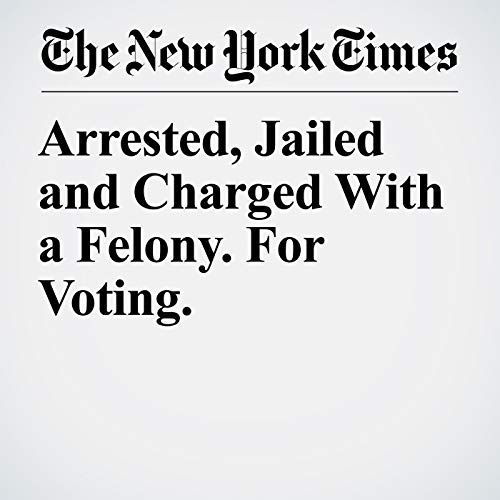 Arrested, Jailed and Charged With a Felony. For Voting. copertina