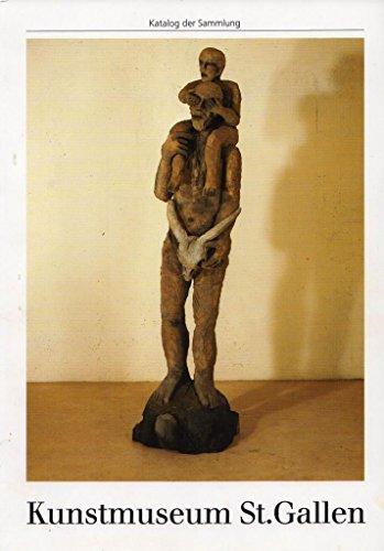 Kunstmuseum St. Gallen. Katalog der Sammlung: Gemälde, Pastelle, Glasbilder, Textile Werke, Skulpturen, Objekte