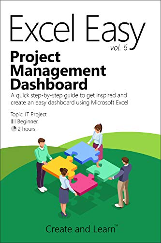 Excel Easy Vol. 6 - Project Management Dashboard: A quick step-by-step guide to get inspired and create an easy dashboard using Microsoft Excel (English Edition)
