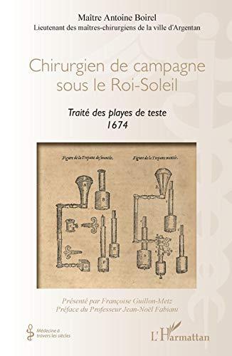 Chirurgien de campagne sous le Roi-Soleil: Traité des playes de teste 1674 (Médecine à travers les siècles) (French Edition)