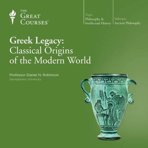 Greek Legacy: Classical Origins of the Modern World                   Written by:                                                                                                                                 Daniel N. Robinson,                                                                                        The Great Courses                               Narrated by:                                                                                                                                 Daniel N. Robinson                      Length: 6 hrs and 7 mins     1 rating     Overall 4.0