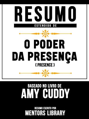 Resumo Estendido: O Poder Da Presença (Presence) - Baseado No Livro De Amy Cuddy
