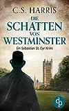 Die Schatten von Westminster (Sebastian St. Cyr-Reihe 1) von C. S. Harris