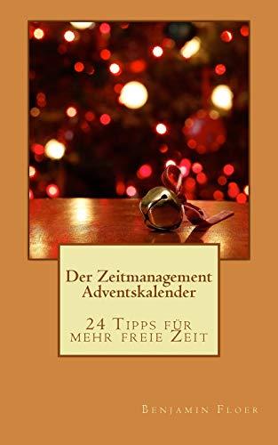 Der Zeitmanagement Adventskalender: 24 Tipps für mehr freie Zeit