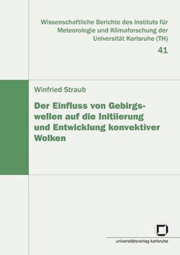 Der Einfluss von Gebirgswellen auf die Initiierung und Entwicklung konvektiver Wolken (Wissenschaftliche Berichte des Instituts für Meteorologie und Klimaforschung der Universität Karlsruhe (TH))
