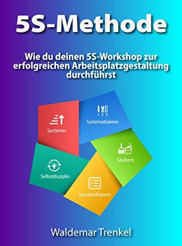 5S-Methode: Wie du deinen 5S-Workshop zur erfolgreichen Arbeitsplatzge