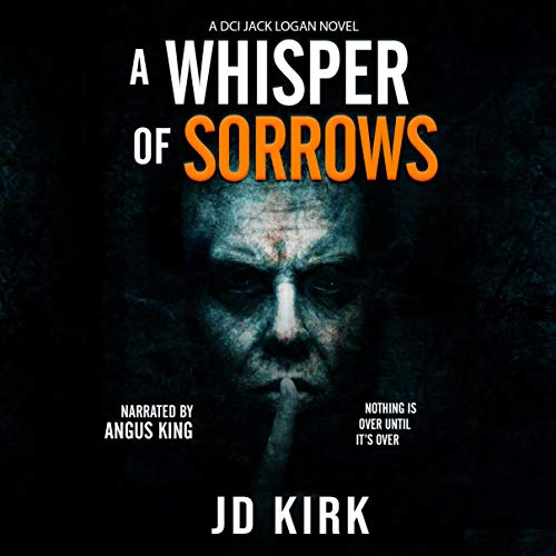 A Whisper of Sorrows: A Scottish Crime Thriller (DCI Logan Crime Thrillers)