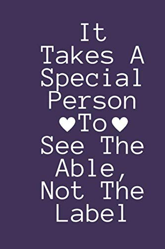 It Takes A Special Person To See The Able, Not The Label: Awareness Gift Notebook | Teacher Appreciation For Special Education Team Members | Autism Mom Gift