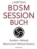 BDSM Session Buch, Femdom & Malesub. Nie wieder eine Session vergessen.