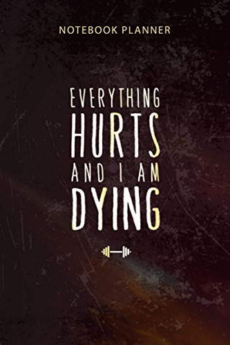 Notebook Planner Everything HURTS and i am DYING Funny Gym Apparel: 6x9 inch, To-Do List, Appointment , Happy, Diary, Organizer, 114 Pages, Budget