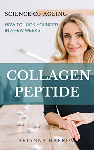 Science of Ageing: Collagen Peptide: How to get youthful skin at 40 (English Edition)