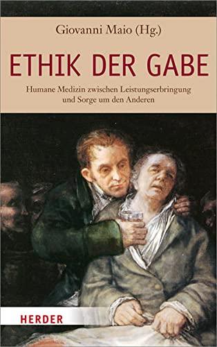 Ethik der Gabe: Humane Medizin zwischen Leistungserbringung und Sorge um den Anderen