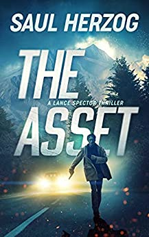 The Asset (Lance Spector Thrillers Book 1) by [Saul Herzog]