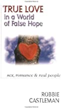 True Love in a World of False Hope: Sex, Romance  Real People