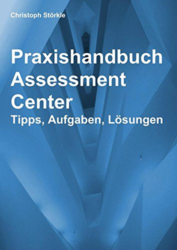 Praxishandbuch Assessment Center: Tipps, Aufgaben, Lösungen