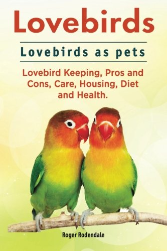 Lovebirds. Lovebirds as pets. Lovebird Keeping, Pros and...
